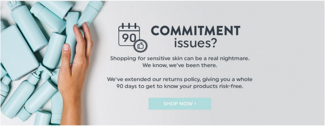The image from PainSkincare's website, reading - Commitment Isuues? Shopping for sensitive skin can be a real nightmare. We know, we've been there. We've extended our returns policy, giving you a whole 90 days to get to know your products risk-free. Shop Now.